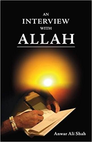 An Interview With Allah By ANWAR ALI SHAH