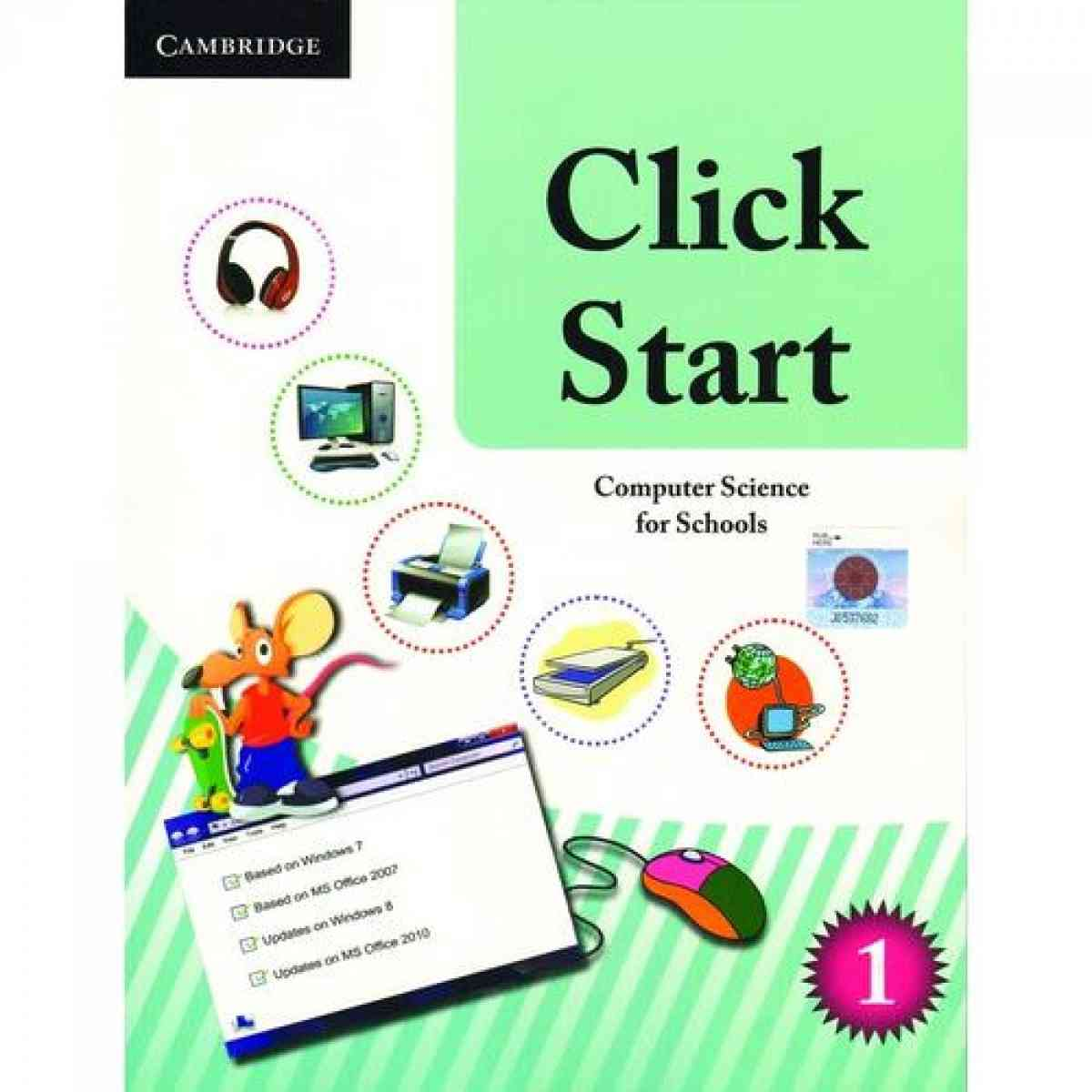 CAMBRIDGE UNIVERSITY PRESS Click Start: Computer Science For Schools Pakistan Edition Book 1