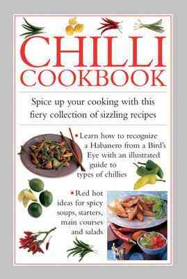 Chilli Cookbook : Spice Up Your Cooking With This Fiery Collection Of Sizzling Recipes