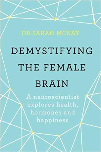 Demystifying The Female Brain A Neuroscientist Explores Health, Hormones And Happiness