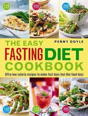 Easy Fasting Diet Cookbook : Ultra Low Calorie Recipes To Make Fast Days Feel Like Food Days