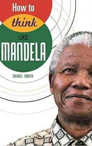 How To Think Like Mandela By Daniel Smith