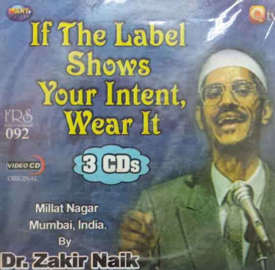 If The Label Shows Your Intent Wear It By Dr Zakir Naik