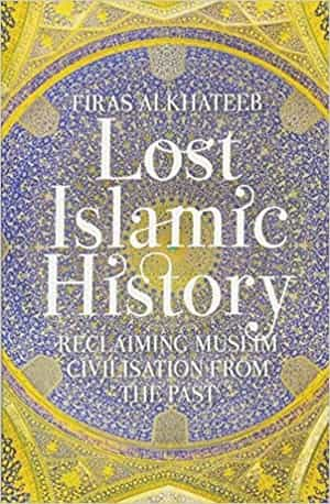 Lost Islamic History By Firas Alkhateeb