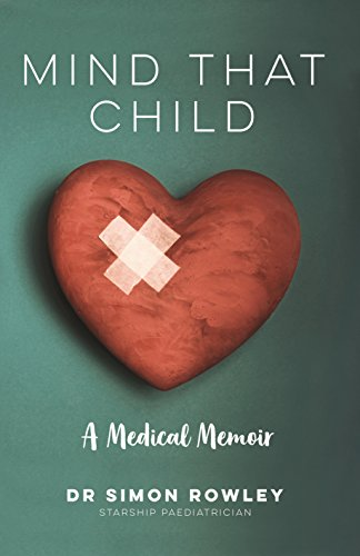 Mind That Child A Medical Memoir By Simon Rowley
