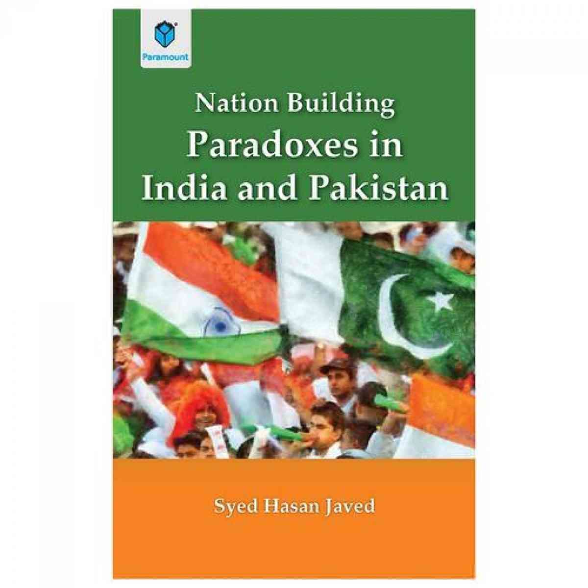 Nation Building Paradoxes In India And Pakistan