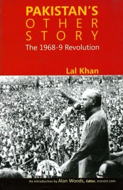 Pakistans Other Story The 1968-9 Revolution By Lal Khan