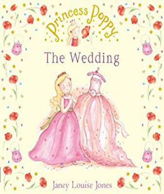 Princess Poppy The Wedding Princess Poppy Picture Books By Janey Louise Jones