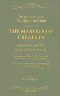 QURANIC EXCERPTS ON THE SIGNS OF ALLAH THE MARVELS OF CREATION VOLUME 1 By AZHAR H JAWED