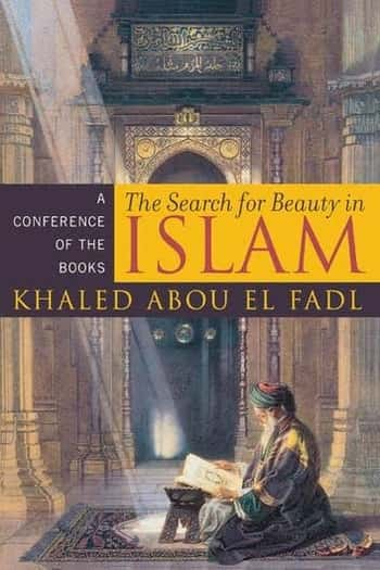 SEARCH FOR BEAUTY IN ISLAM CONFERENCE OF THE BOOKS By Khaled Abou El Fadl