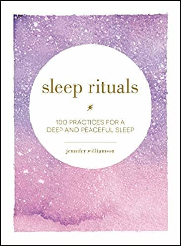 Sleep Rituals 100 Practices For A Deep And Peaceful Sleep By Jennifer Williamson