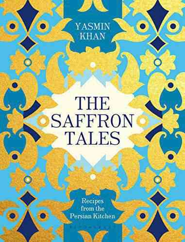 THE SAFFRON TALES RECIPES FROM THE PERSIAN KITCHEN