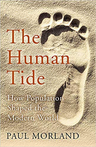 The Human Tide How Population Shaped The Modern World By Paul Morland