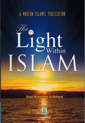 The Light Within Islam By Basel Muhammad Al Mahayni
