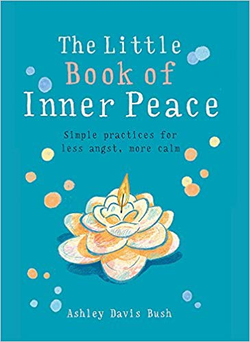 The Little Book Of Inner Peace By Ashley Davis Bush