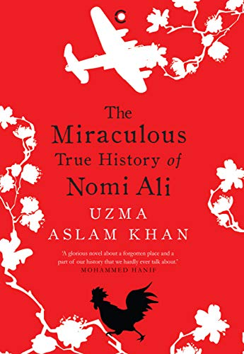 The Miraculous True History Of Nomi Ali By Uzma Aslam Khan