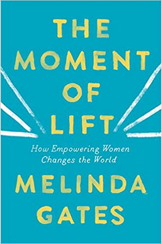 The Moment Of Lift How Empowering Women Changes The World By Melinda Gates