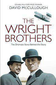 The Wright Brothers The Dramatic Story Behind The Story By David McCullough