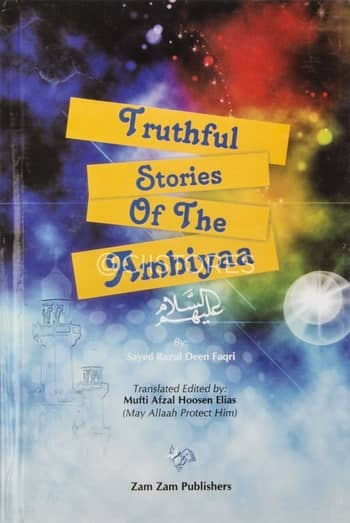 Truthful Stories Of The Ambiyaa By Mufti Afzal Hoosen Elias