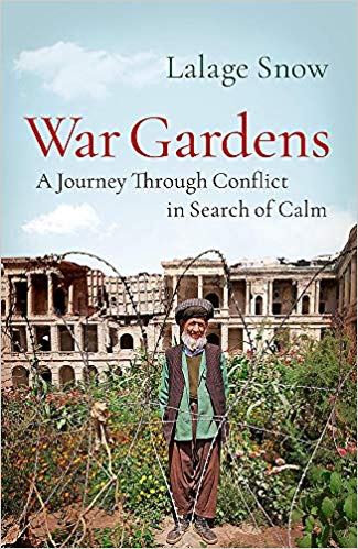 War Gardens A Journey Through Conflict In Search Of Calm By Lalage Snow