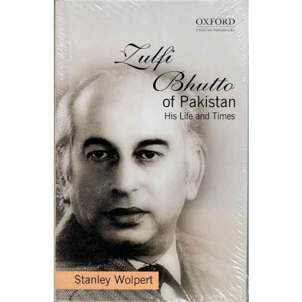 Zulfi Bhutto Of Pakistan His Life And Times